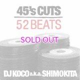 DJ KOCO a.k.a. SHIMOKITA / 45's CUTS 52BEATS