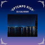 DJ GAJIROH / UPTEMPO HIGH UP (MIXCD)