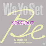 Wa Yo Set / Be (DJ KOCO RE-EDIT) / Be (KOCO & RYUHEI THE MAN RE-EDIT)