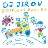 DJ Jirou / Big Trucks Route3
